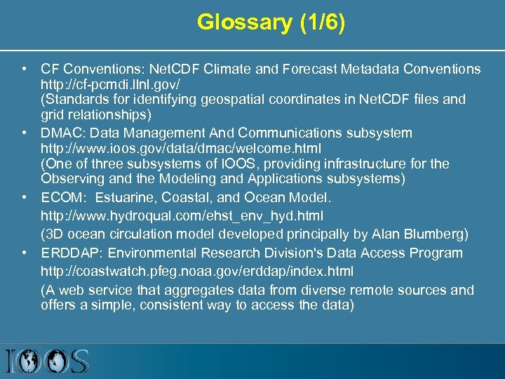 Glossary (1/6) • CF Conventions: Net. CDF Climate and Forecast Metadata Conventions http: //cf-pcmdi.