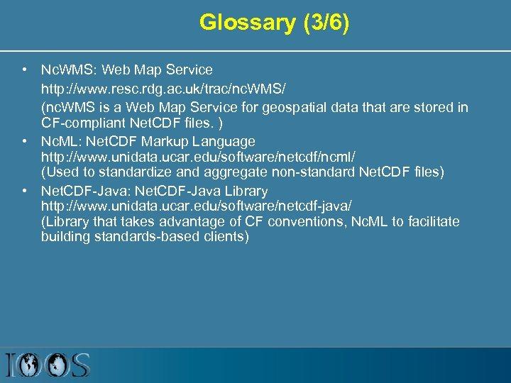 Glossary (3/6) • Nc. WMS: Web Map Service http: //www. resc. rdg. ac. uk/trac/nc.