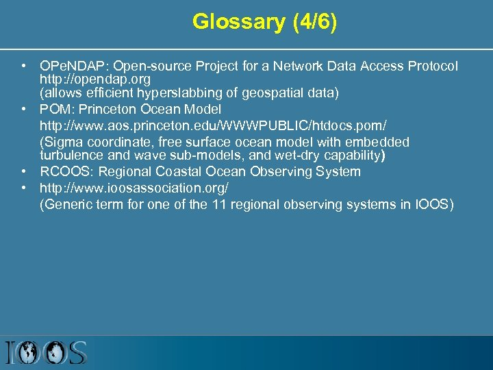 Glossary (4/6) • OPe. NDAP: Open-source Project for a Network Data Access Protocol http: