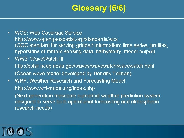 Glossary (6/6) • WCS: Web Coverage Service http: //www. opengeospatial. org/standards/wcs (OGC standard for