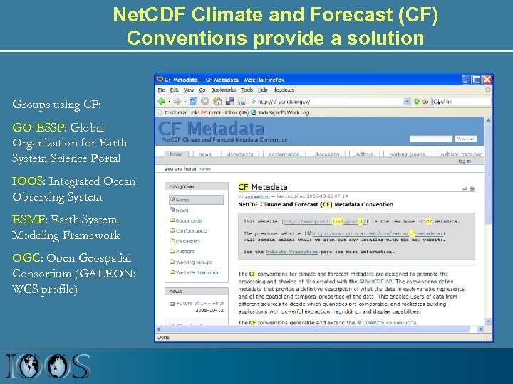 Net. CDF Climate and Forecast (CF) Conventions provide a solution Groups using CF: GO-ESSP: