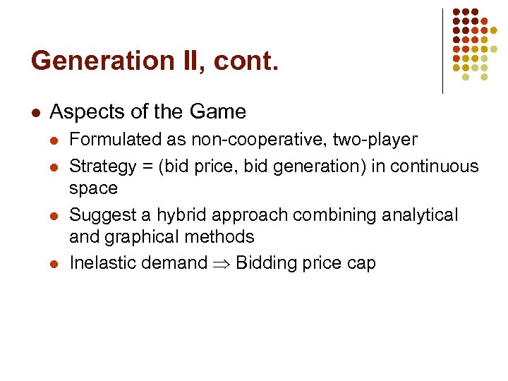 Generation II, cont. l Aspects of the Game l l Formulated as non-cooperative, two-player