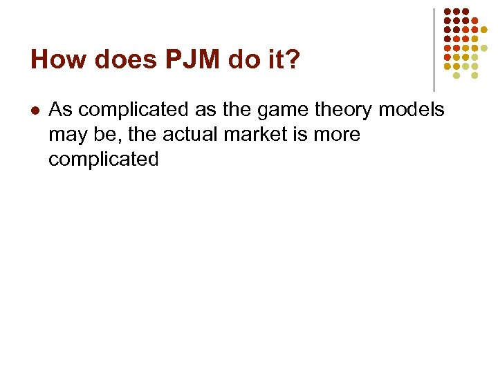 How does PJM do it? l As complicated as the game theory models may