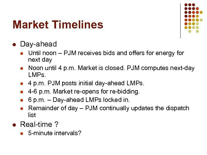 Market Timelines l Day-ahead l l l l Until noon – PJM receives bids