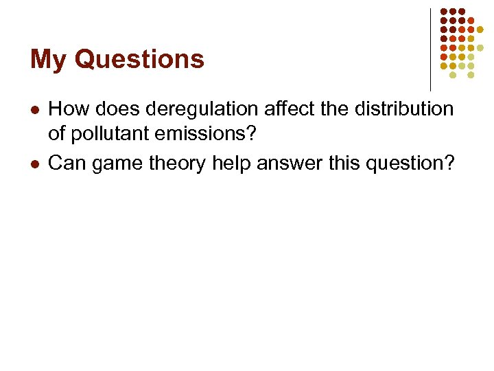 My Questions l l How does deregulation affect the distribution of pollutant emissions? Can
