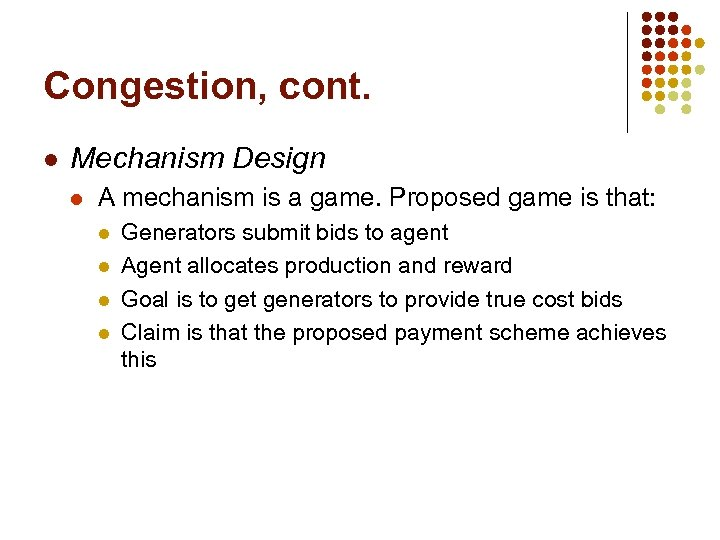 Congestion, cont. l Mechanism Design l A mechanism is a game. Proposed game is