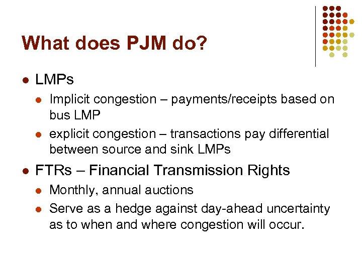 What does PJM do? l LMPs l l l Implicit congestion – payments/receipts based