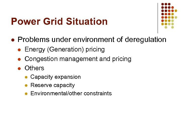 Power Grid Situation l Problems under environment of deregulation l l l Energy (Generation)