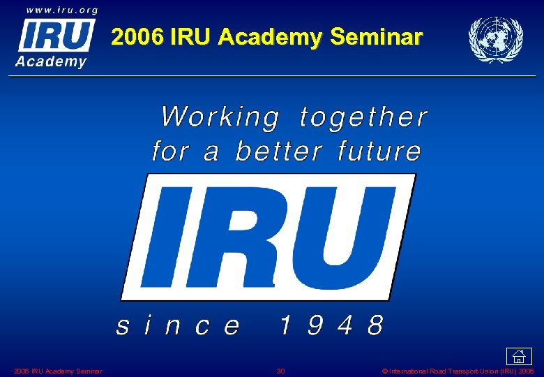 2006 IRU Academy Seminar 30 © International Road Transport Union (IRU) 2006