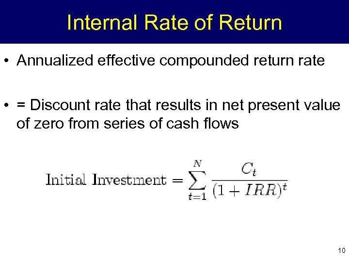 Internal Rate of Return • Annualized effective compounded return rate • = Discount rate