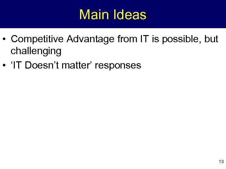 Main Ideas • Competitive Advantage from IT is possible, but challenging • 'IT Doesn't