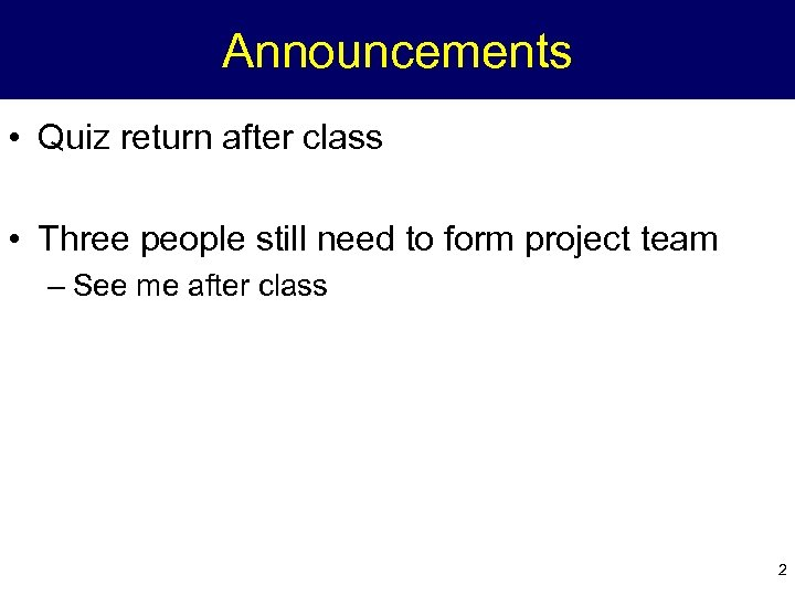 Announcements • Quiz return after class • Three people still need to form project
