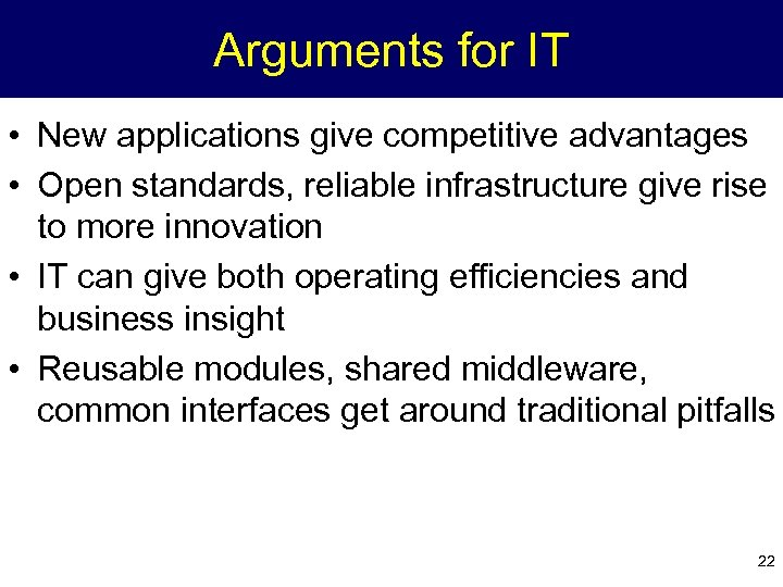 Arguments for IT • New applications give competitive advantages • Open standards, reliable infrastructure