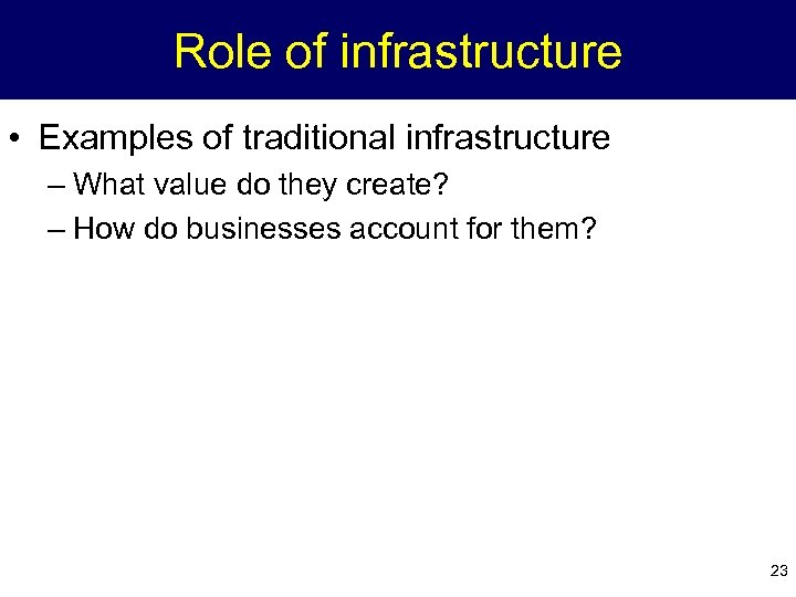 Role of infrastructure • Examples of traditional infrastructure – What value do they create?