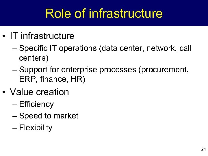 Role of infrastructure • IT infrastructure – Specific IT operations (data center, network, call