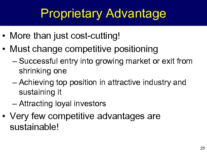 Proprietary Advantage • More than just cost-cutting! • Must change competitive positioning – Successful