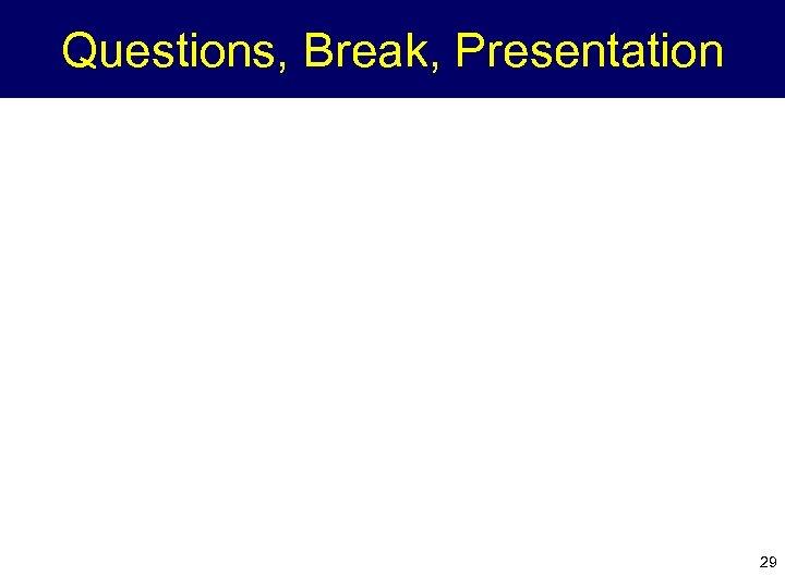 Questions, Break, Presentation 29