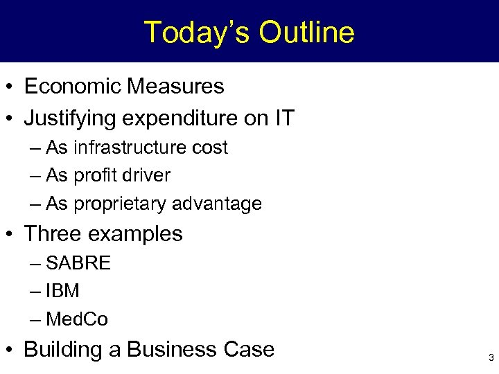Today's Outline • Economic Measures • Justifying expenditure on IT – As infrastructure cost