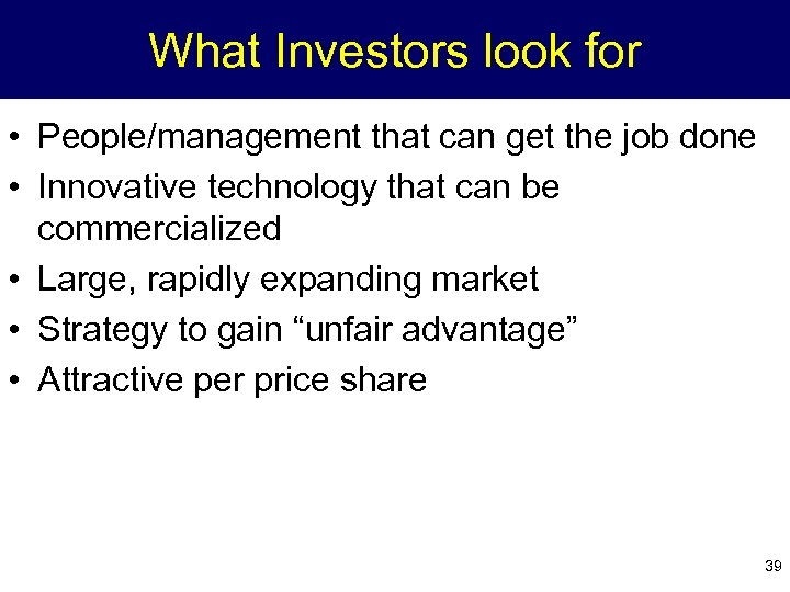 What Investors look for • People/management that can get the job done • Innovative