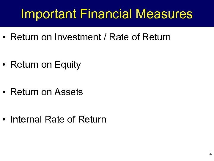 Important Financial Measures • Return on Investment / Rate of Return • Return on