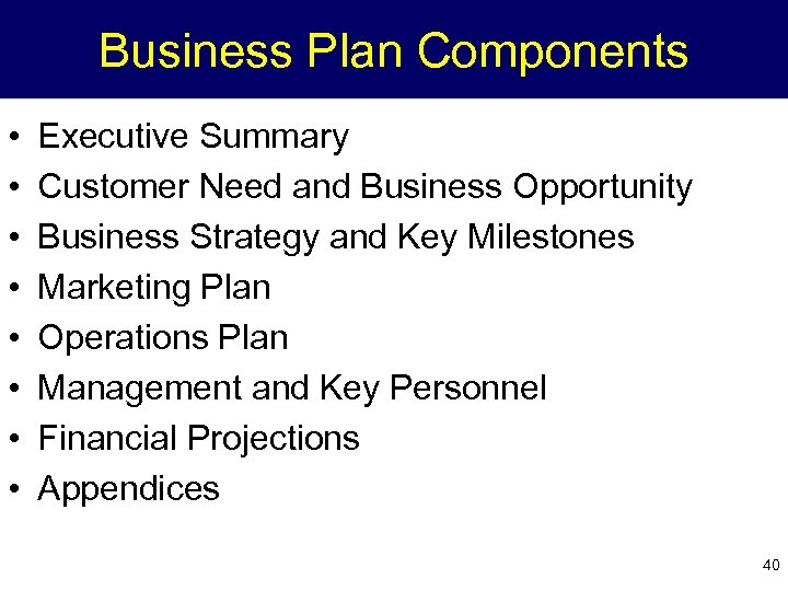 Business Plan Components • • Executive Summary Customer Need and Business Opportunity Business Strategy