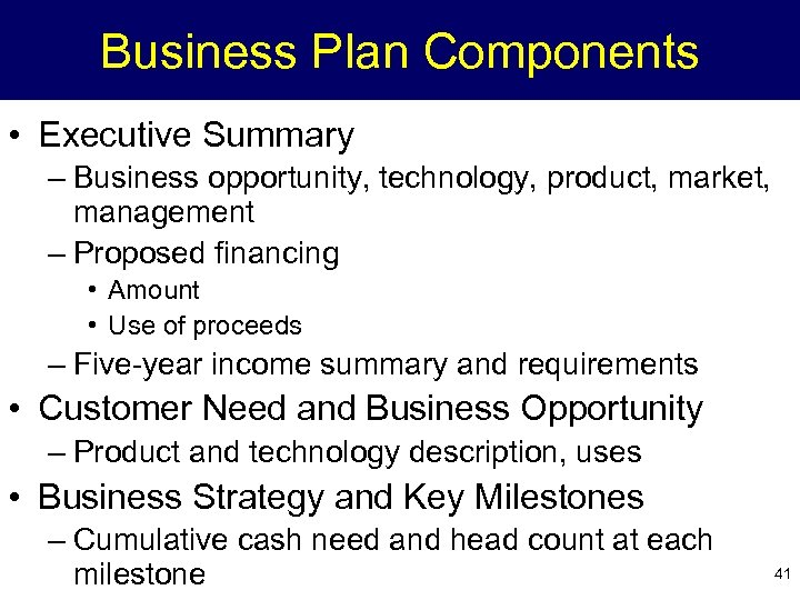 Business Plan Components • Executive Summary – Business opportunity, technology, product, market, management –