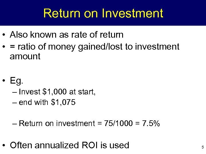 Return on Investment • Also known as rate of return • = ratio of