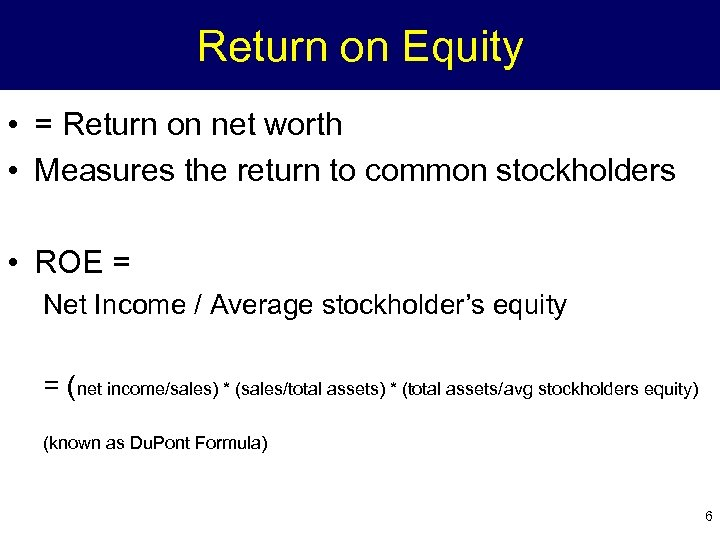 Return on Equity • = Return on net worth • Measures the return to