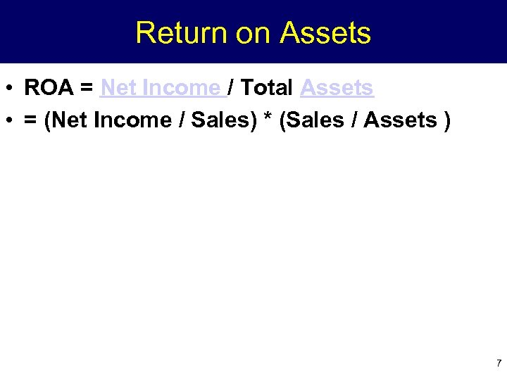 Return on Assets • ROA = Net Income / Total Assets • = (Net