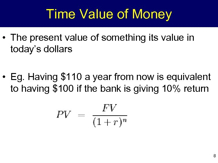 Time Value of Money • The present value of something its value in today's