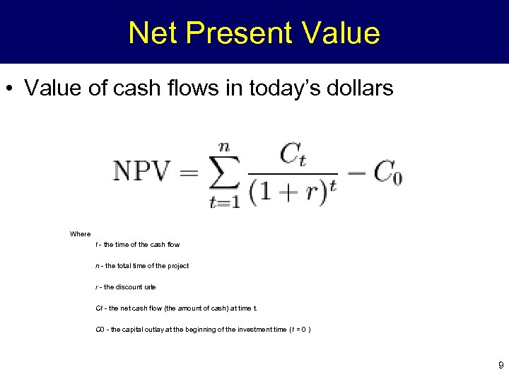 Net Present Value • Value of cash flows in today's dollars Where t -