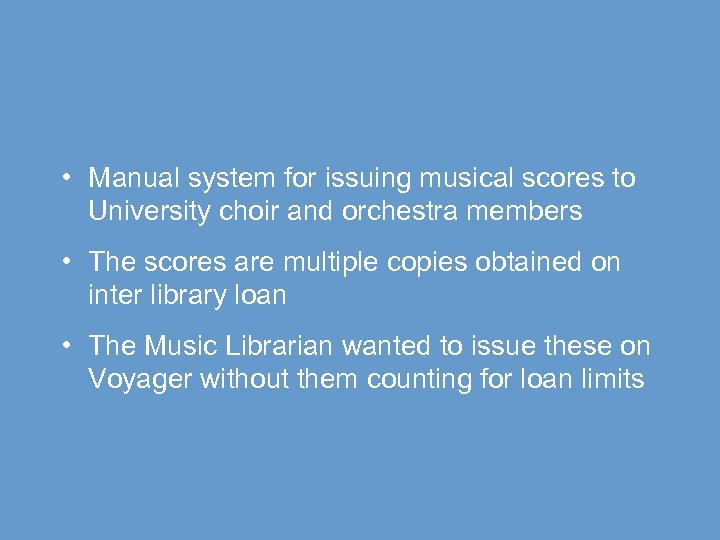 • Manual system for issuing musical scores to University choir and orchestra members