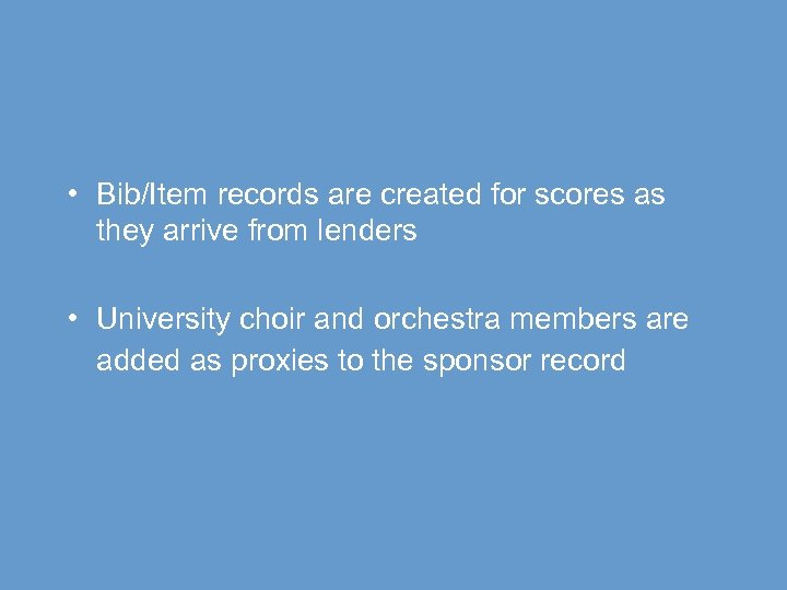 • Bib/Item records are created for scores as they arrive from lenders •
