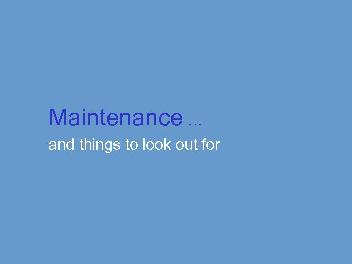 Maintenance … and things to look out for