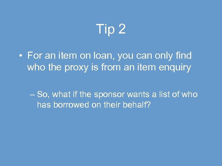 Tip 2 • For an item on loan, you can only find who the