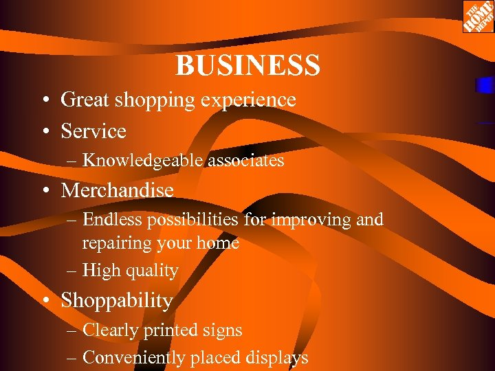 BUSINESS • Great shopping experience • Service – Knowledgeable associates • Merchandise – Endless
