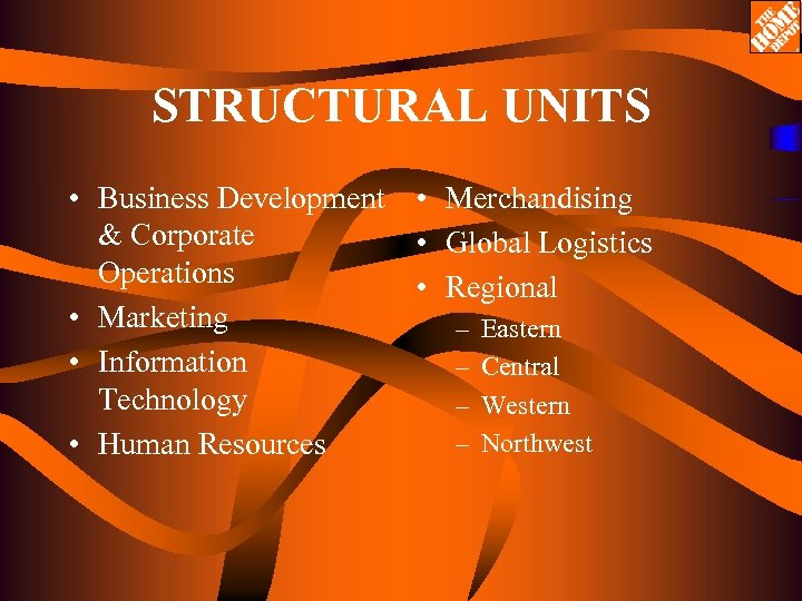 STRUCTURAL UNITS • Business Development • Merchandising & Corporate • Global Logistics Operations •