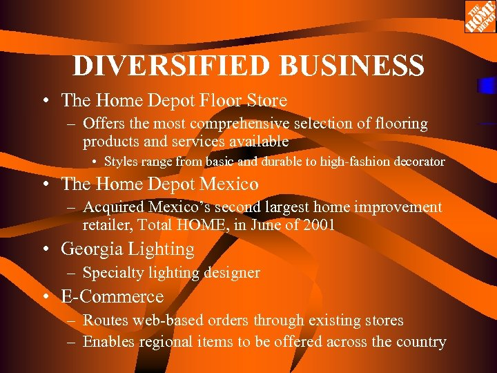DIVERSIFIED BUSINESS • The Home Depot Floor Store – Offers the most comprehensive selection