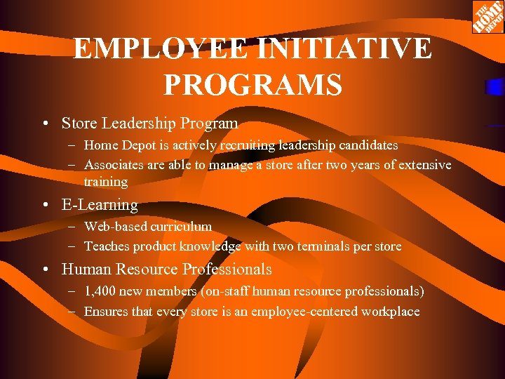 EMPLOYEE INITIATIVE PROGRAMS • Store Leadership Program – Home Depot is actively recruiting leadership