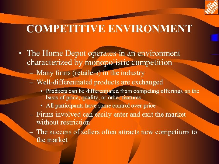 COMPETITIVE ENVIRONMENT • The Home Depot operates in an environment characterized by monopolistic competition