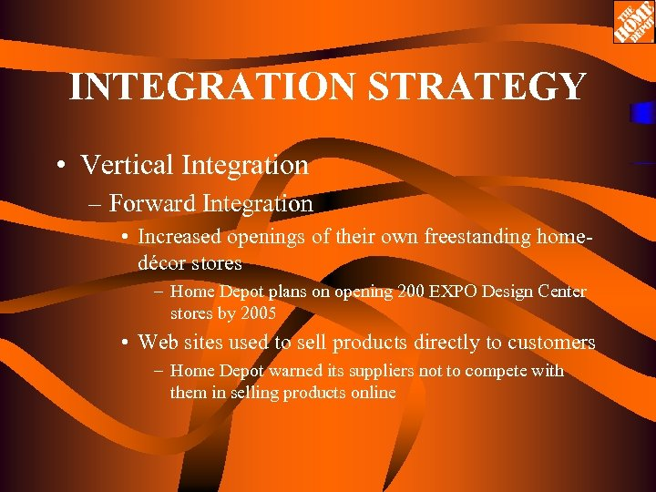 INTEGRATION STRATEGY • Vertical Integration – Forward Integration • Increased openings of their own