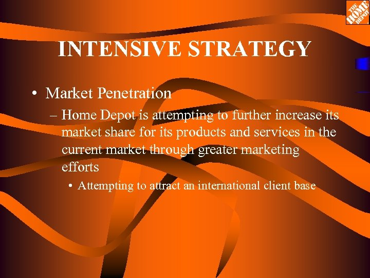 INTENSIVE STRATEGY • Market Penetration – Home Depot is attempting to further increase its