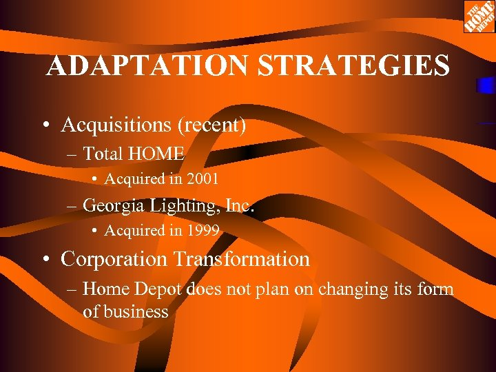 ADAPTATION STRATEGIES • Acquisitions (recent) – Total HOME • Acquired in 2001 – Georgia