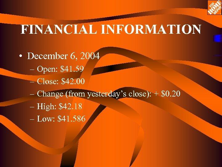 FINANCIAL INFORMATION • December 6, 2004 – Open: $41. 59 – Close: $42. 00