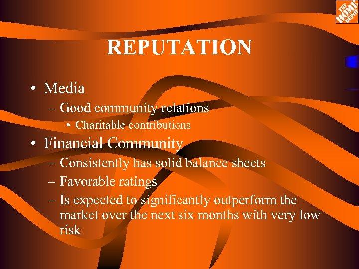 REPUTATION • Media – Good community relations • Charitable contributions • Financial Community –