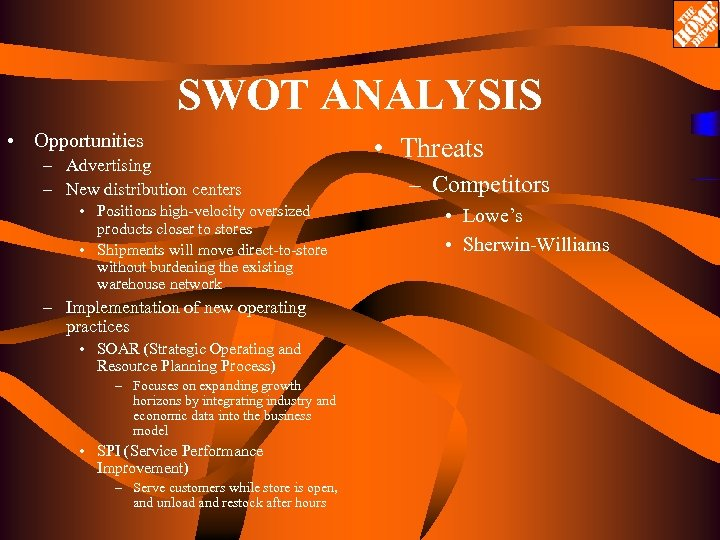 SWOT ANALYSIS • Opportunities – Advertising – New distribution centers • Positions high-velocity oversized