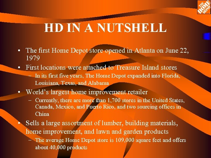 HD IN A NUTSHELL • The first Home Depot store opened in Atlanta on