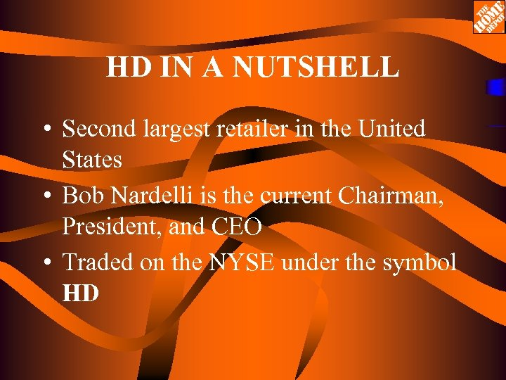 HD IN A NUTSHELL • Second largest retailer in the United States • Bob