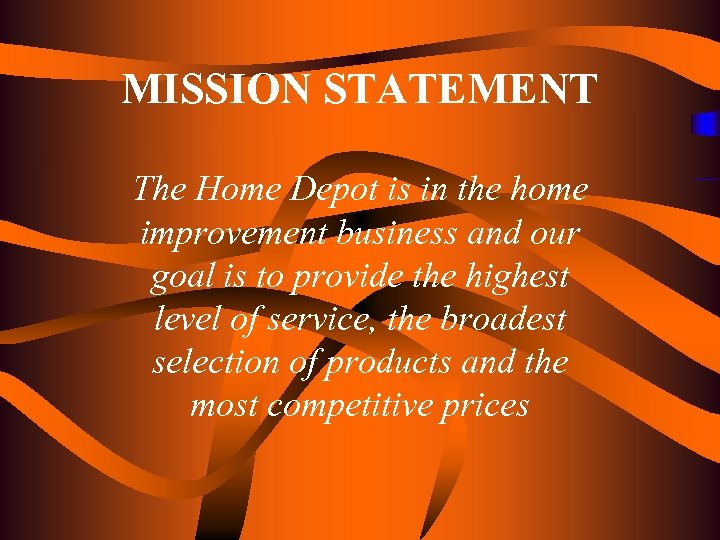 MISSION STATEMENT The Home Depot is in the home improvement business and our goal