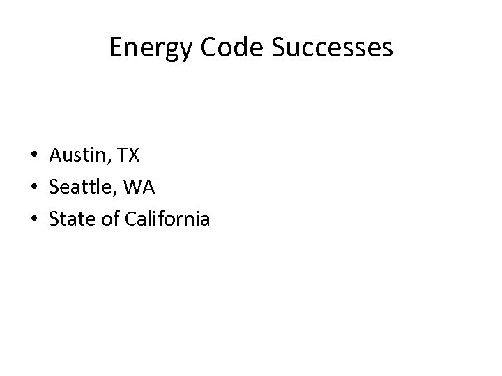 Energy Code Successes • Austin, TX • Seattle, WA • State of California